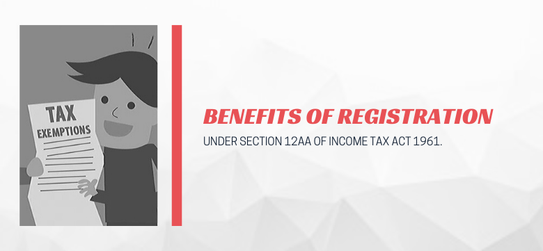 Benefits of registration Under Section 12AA of Income Tax Act 1961